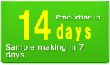 Production in 14 days Sample making in 7 days.