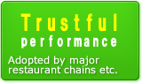 Trustful performance adopted by Major restaurant chains etc.